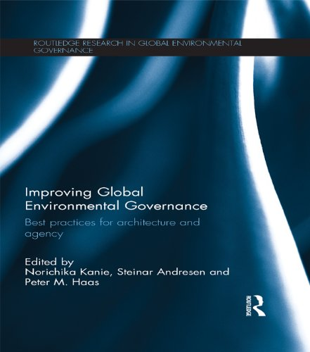 Improving Global Environmental Governance: Best Practices for Architecture and Agency (Routledge Research in Global Environmental Governance)