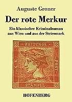 Der rote Merkur: Ein klassischer Kriminalroman aus Wien und aus der Steiermark