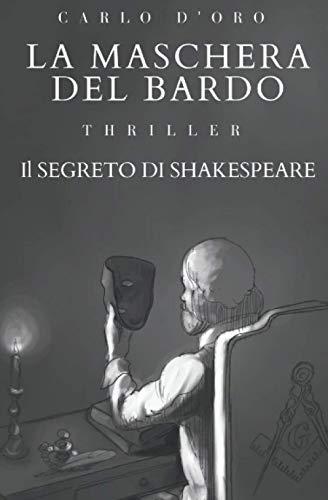 La maschera del Bardo: Shakespeare: Verità celate. Un thriller appassionante tra massoneria, spionaggio, politica e cospirazioni. Cosa c'entrano i Florio?