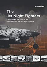 The Jet Night Fighters: Kurt Welter & the Story of the Messerschmitt Me 262 Night Fighters