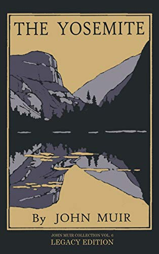 The Yosemite - Legacy Edition: Celebrating The Yosemite Valley's Majesty, Natural History, And Places Worth Visiting (6) (The Doublebit John Muir Collection)