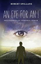 An Eye for An I: Philosophies of Personal Power by Robert Spillane(2015-03-13)
