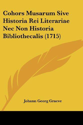 Cohors Musarum Sive Historia Rei Literariae NEC Non Historia Bibliothecalis
