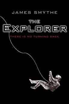 The Explorer (The Anomaly Quartet Book 1) by [James Smythe]