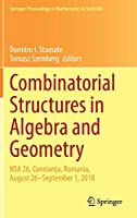 Combinatorial Structures in Algebra and Geometry: NSA 26, Constanța, Romania, August 26–September 1, 2018 (Springer Proceedings in Mathematics & Statistics (331))