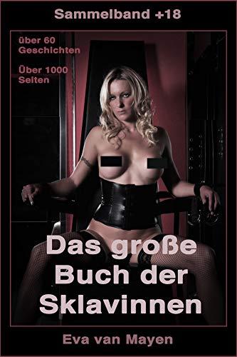 Das große Buch der Sklavinnen: Über 60 Geschichten - Über 1.000 Seiten - von Eva van Mayen