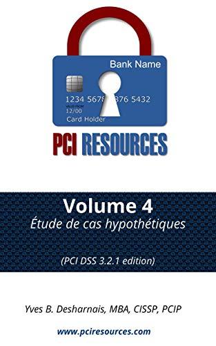 PCI Resources - Volume 4 -Étude de cas hypothétiques: (Edition PCI DSS 3.2.1) (PCI Resources 3.2.1 Français) (French Edition)