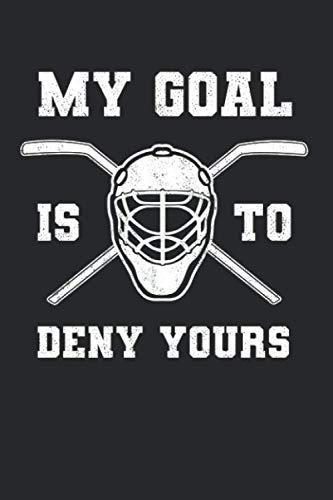 My Goal Is To Deny Yours: Eishockey Notizbuch für Eishockeyspieler und Hockeyspieler zum Selberschreiben & Gestalten von Erinnerungen und Notizen zum Training und Turnieren [Liniert]