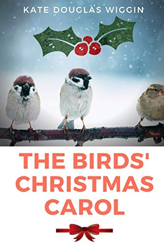 The Birds' Christmas Carol: A novel by Kate Douglas Wiggin about a Christmas-born girl who is unusually loving and generous, having a positive effect on everyone with whom she comes into contact.