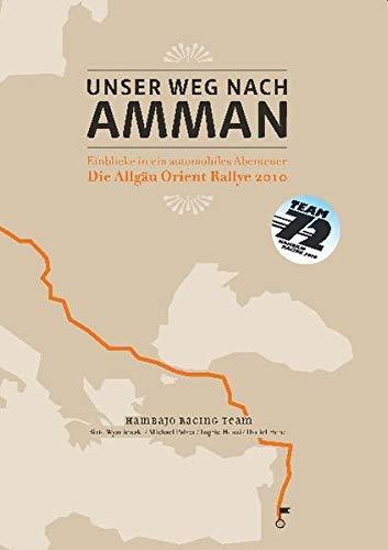 Unser Weg nach Amman: Einblicke in ein automobiles Abenteuer - Die Allgäu-Orient-Rallye 2010