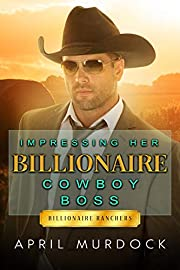 Impressing Her Billionaire Cowboy Boss (Billionaire Ranchers Book 1)