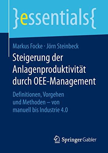 Steigerung der Anlagenproduktivität durch OEE-Management: Definitionen, Vorgehen und Methoden – von manuell bis Industrie 4.0 (essentials)
