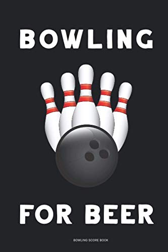 Bowling Score Book: Bowling for beer - 6x9 inch 15cm x 23cm 100 Pages - Keep Track of Scores, Winner, Lane, Conditions, Ball, Shoes, Brace/Glove and Other Bowling Information