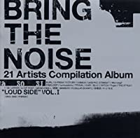 "BRING THE NOISE""LOUD SIDE""VOL.I"