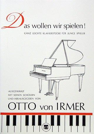 DAS WOLLEN WIR SPIELEN - arrangiert für Klavier [Noten / Sheetmusic] Komponist: IRMER OTTO VON - KLAV