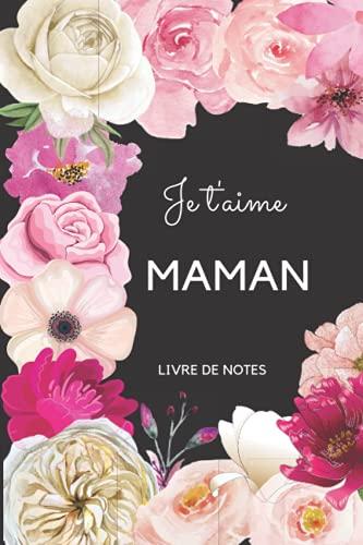Je t'aime Maman: Carnet de notes ligné pour écrire les petits moments de bonheur, l'humeur du moment, une To do list ou bien d'autres choses. Cadeau à ... d'un anniversaire ou juste pour le plaisir.