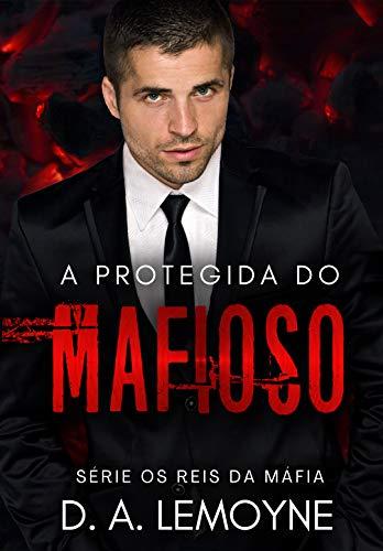 A Protegida do Mafioso(Livro Único)