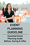 Event Planning Guideline: Essential Event Planning Guide- Before, During & After: Create A Marketing...