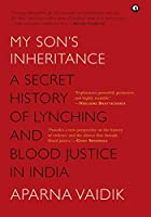 MY SON'S INHERITANCE: A Secret History of Lynching and Blood Justice in India