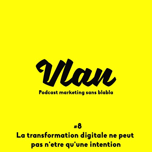 Couverture de La transformation digitale ne peut pas être qu'une intention