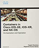 Containers in Cisco IOS-XE, IOS-XR, and NX-OS: Orchestration and Operation (Networking Technology)...