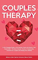 Couples Therapy: A Life Changing Guide to Find Intimacy, Peace and Restore Your Relationship - This Book Includes: Anxiety in Relationship, Questions for Couples and Healing from Infidelity