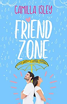 Friend Zone: A Friends to Lovers Romance (Just Friends Book 2) by [Camilla Isley]
