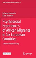 Psychosocial Experiences of African Migrants in Six European Countries: A Mixed Method Study (Social Indicators Research Series (81))