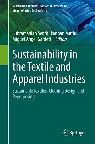 Sustainability in the Textile and Apparel Industries: Sustainable Textiles, Clothing Design and Repurposing (Sustainable Textiles: Production, Processing, Manufacturing & Chemistry) (English Edition)