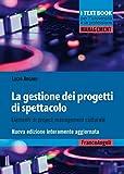 La gestione dei progetti di spettacolo. Elementi di project management culturale. Nuova ed...
