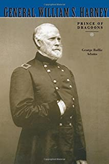 General William S. Harney: Prince of Dragoons