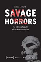 Savage Horrors: The Intrinsic Raciality of the American Gothic (American Culture Studies)