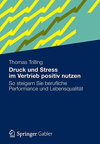 Druck und Stress im Vertrieb positiv nutzen: So steigern Sie berufliche Performance und Lebensqualität