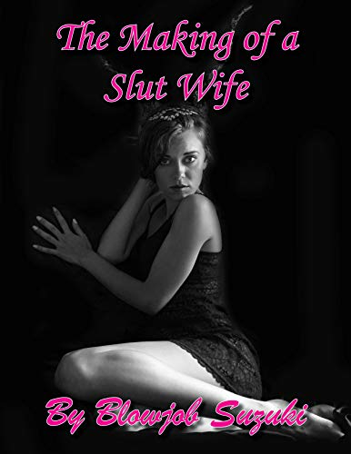 The Making of a Slut Wife: Hotwife Story about Joining an amateur porn site that...
