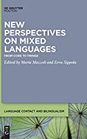 New Perspectives on Mixed Languages: From Core to Fringe (Language Contact and Bilingualism Lcb)