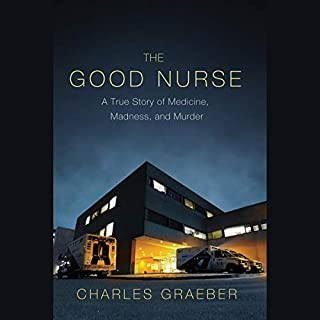 The Good Nurse     A True Story of Medicine, Madness, and Murder              Written by:                                                                                                                                 Charles Graeber                               Narrated by:                                                                                                                                 Will Collyer                      Length: 11 hrs and 35 mins     5 ratings     Overall 4.2