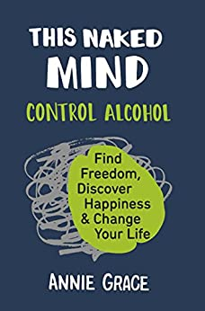 This Naked Mind: The myth-busting cult hit for anyone who wants to cut down their alcohol consumption. by [Annie Grace]