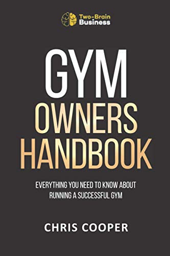 Gym Owner's Handbook: Everything You Need To Know About Running A Successful Gym.