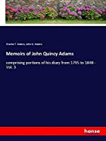 Memoirs of John Quincy Adams: comprising portions of his diary from 1795 to 1848 - Vol. 3