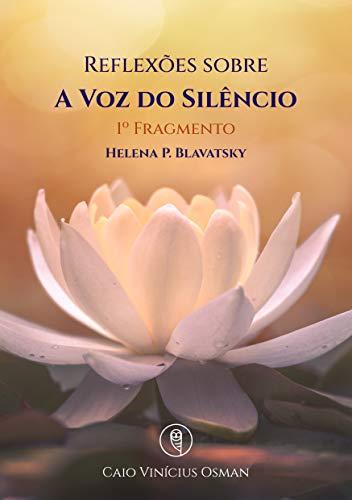 Reflexões sobre A Voz do Silêncio - Helena P. Blavatsky: 1º Fragmento