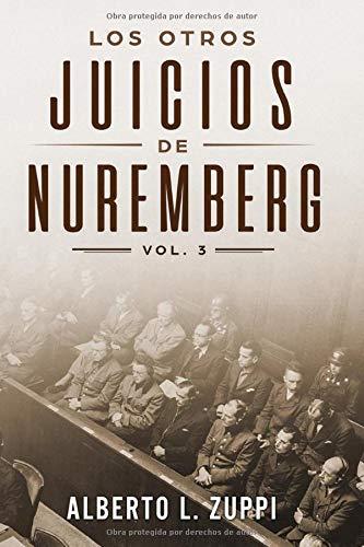 LOS OTROS JUICIOS DE NUREMBERG: Vol. 3