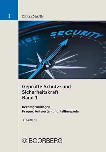 Geprüfte Schutz- und Sicherheitskraft: Band 1: Rechtsgrundlagen  Fragen, Antworten und Fallbeispiele