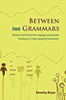 Between Two Grammars: Research and Practice for Language Learning and Teaching in a Creole-Speaking Environment