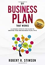 DIY Business Plan That Works: A Layman's Step By Step Guide to Creating Your Own Business Plan A to Z - A Simple & Easy to Follow Step By Step Guide to Creating Your Own Business Plan A to Z