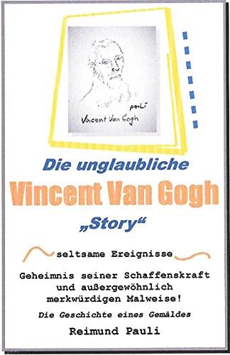 Die unglaubliche Vincent Van Gogh °Story°: Die Geschichte eines Gemäldes (German Edition)