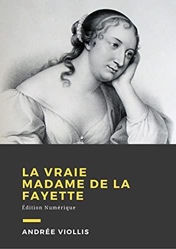 La vraie Mme de La Fayette: Biographie (French Edition)