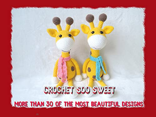 Crochet Soo Sweet More Than 30 Of The Most Beautiful Designs (English Edition)