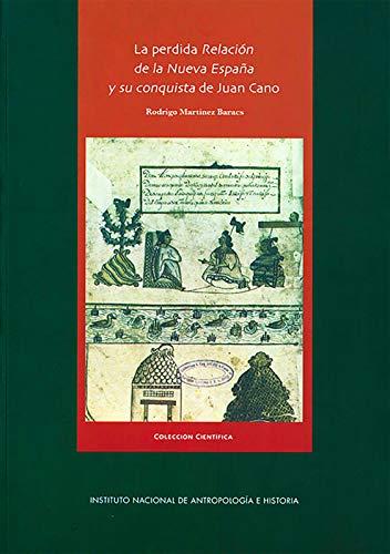 La perdida relación de la Nueva España y su conquista de Juan Cano (Historia) eBook: Rodrigo Martínez Baracs: Amazon.es: Tienda Kindle