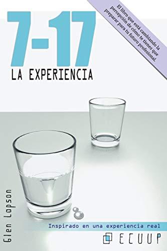 7-17 LA EXPERIENCIA: Claves para entender que se espera de ti en el futuro. El libro que está cambiando la percepción de cómo te tienes que preparar para tu futuro profesional.