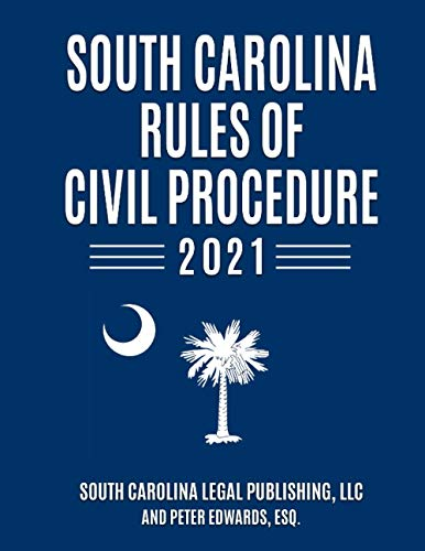Compare Textbook Prices for South Carolina Rules of Civil Procedure 2021: Complete Rules in effect as of January 1, 2021 South Carolina Court Rules  ISBN 9798591587918 by Legal Publishing LLC, South Carolina,Edwards Esq., Peter